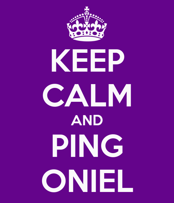 KEEP CALM AND PING ONIEL