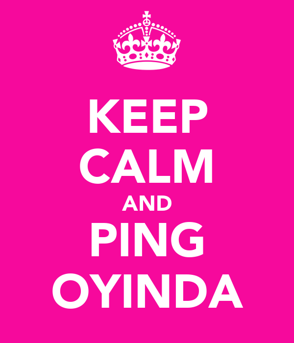 KEEP CALM AND PING OYINDA