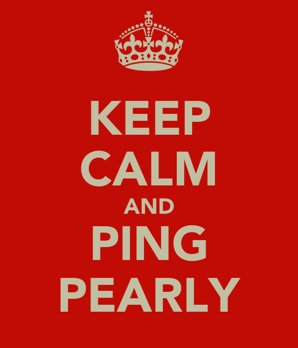 KEEP CALM AND PING PEARLY