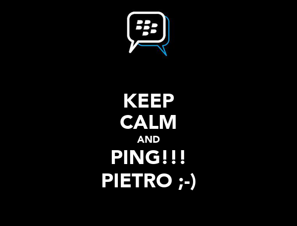 KEEP CALM AND PING!!! PIETRO ;-)