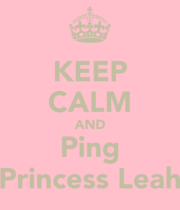 KEEP CALM AND Ping Princess Leah
