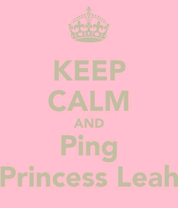 KEEP CALM AND Ping Princess Leah
