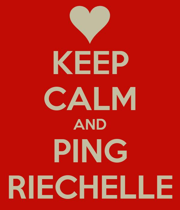 KEEP CALM AND PING RIECHELLE