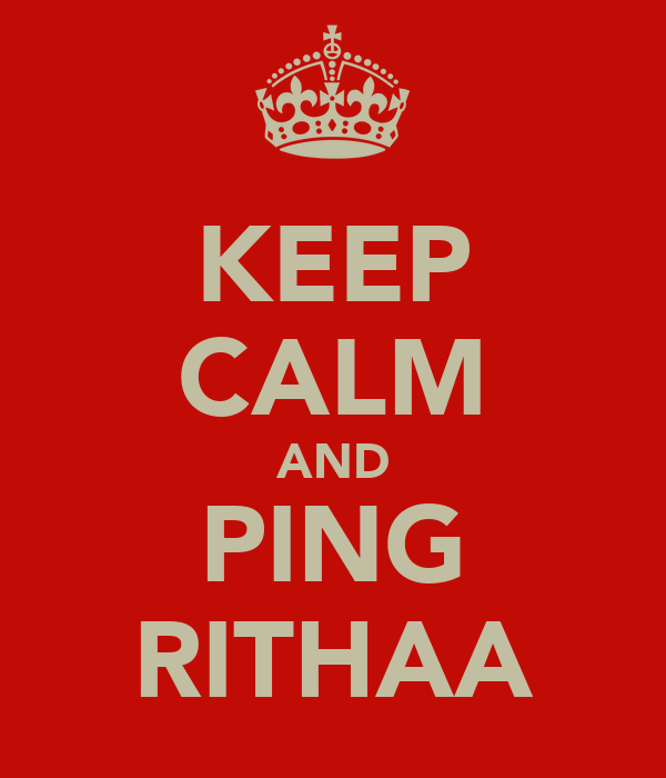 KEEP CALM AND PING RITHAA