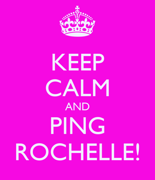KEEP CALM AND PING ROCHELLE!