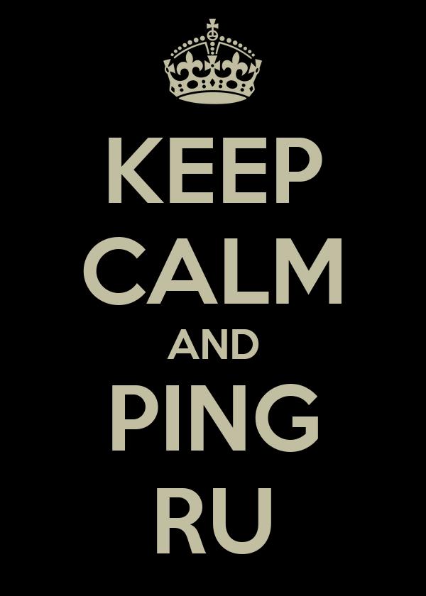KEEP CALM AND PING RU