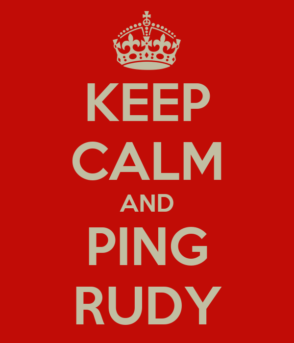 KEEP CALM AND PING RUDY