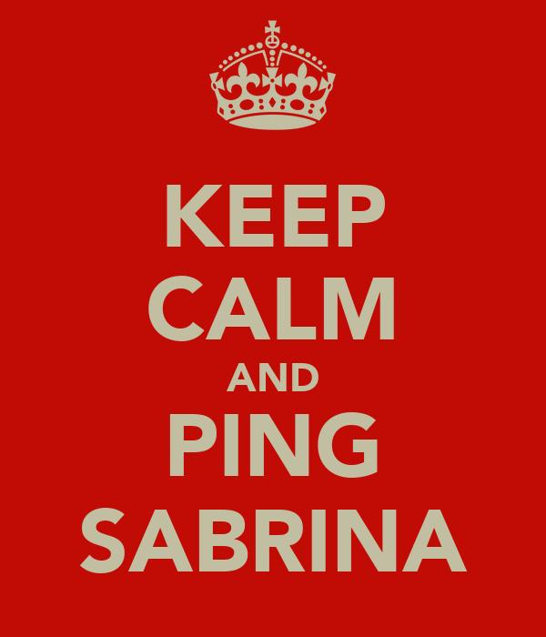 KEEP CALM AND PING SABRINA