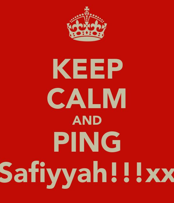 KEEP CALM AND PING Safiyyah!!!xx