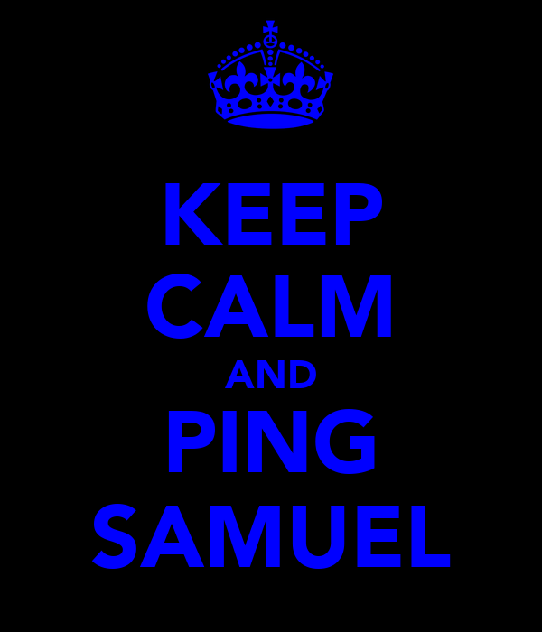 KEEP CALM AND PING SAMUEL