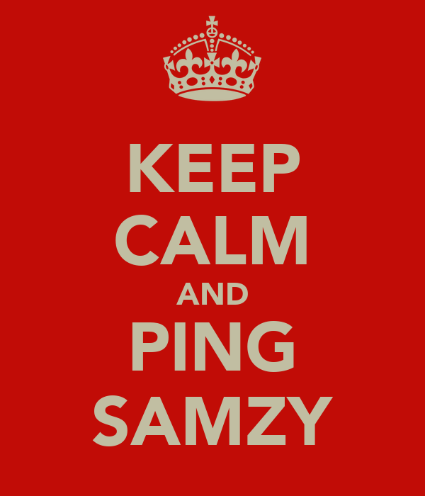 KEEP CALM AND PING SAMZY