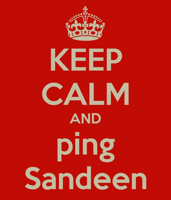 KEEP CALM AND ping Sandeen