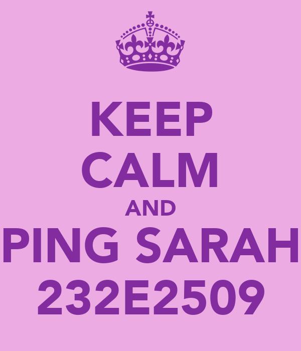 KEEP CALM AND PING SARAH 232E2509