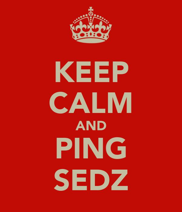KEEP CALM AND PING SEDZ