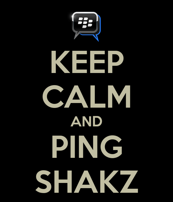 KEEP CALM AND PING SHAKZ