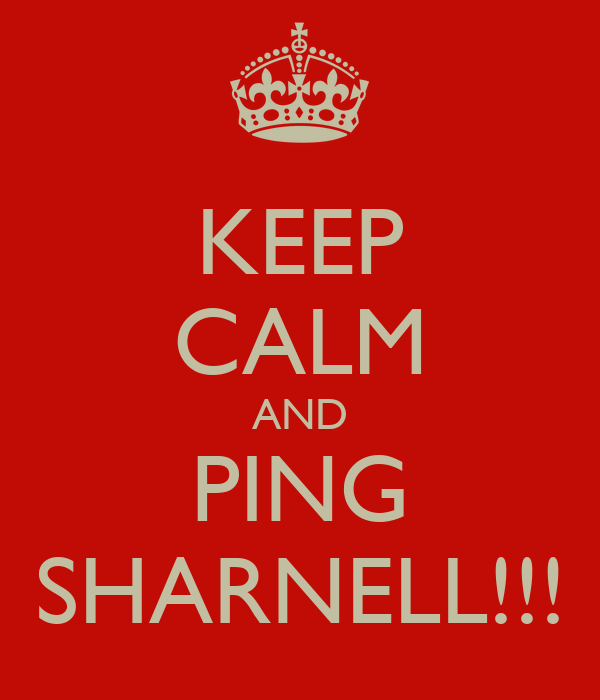 KEEP CALM AND PING SHARNELL!!!