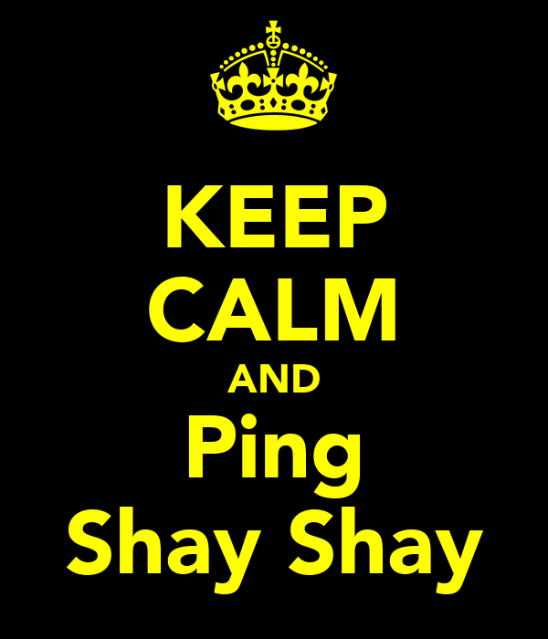 KEEP CALM AND Ping Shay Shay