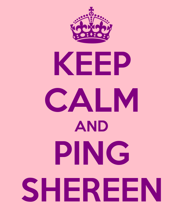 KEEP CALM AND PING SHEREEN