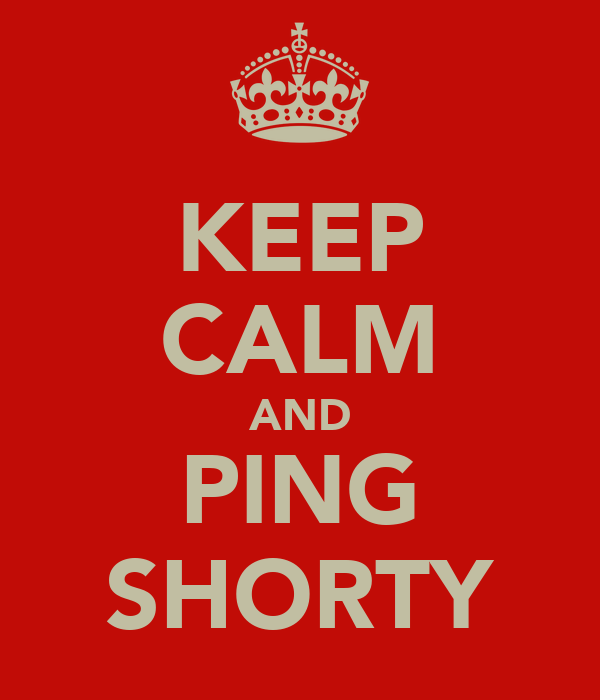 KEEP CALM AND PING SHORTY