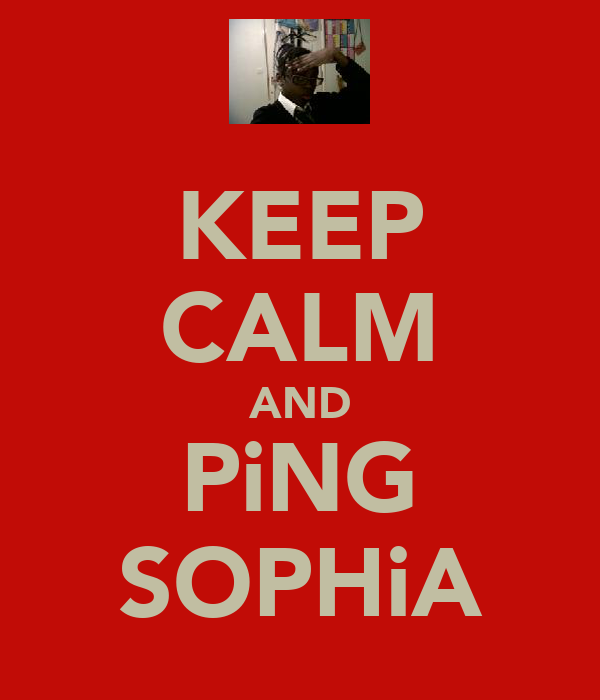 KEEP CALM AND PiNG SOPHiA