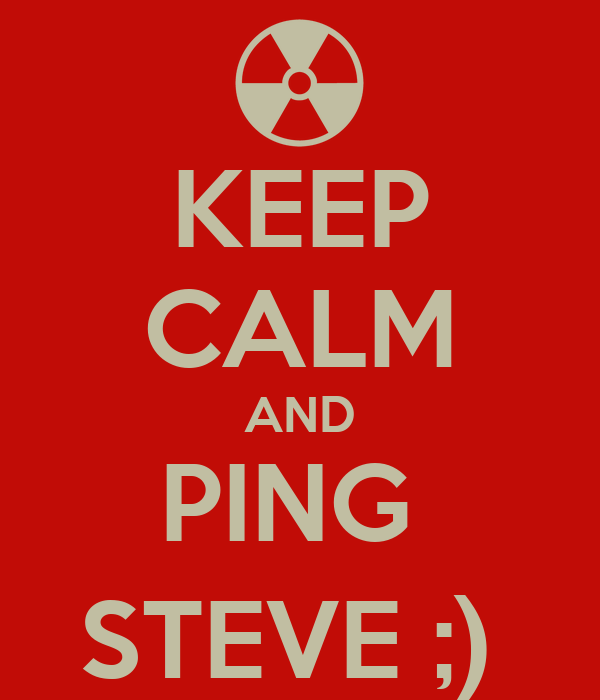 KEEP CALM AND PING  STEVE ;)