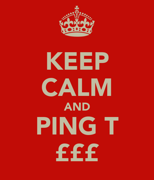 KEEP CALM AND PING T £££