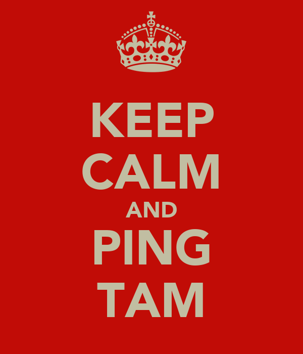 KEEP CALM AND PING TAM