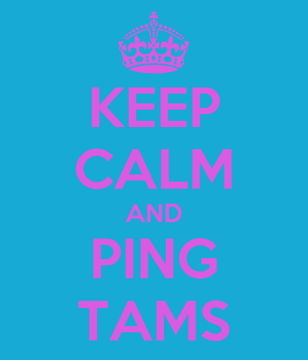 KEEP CALM AND PING TAMS