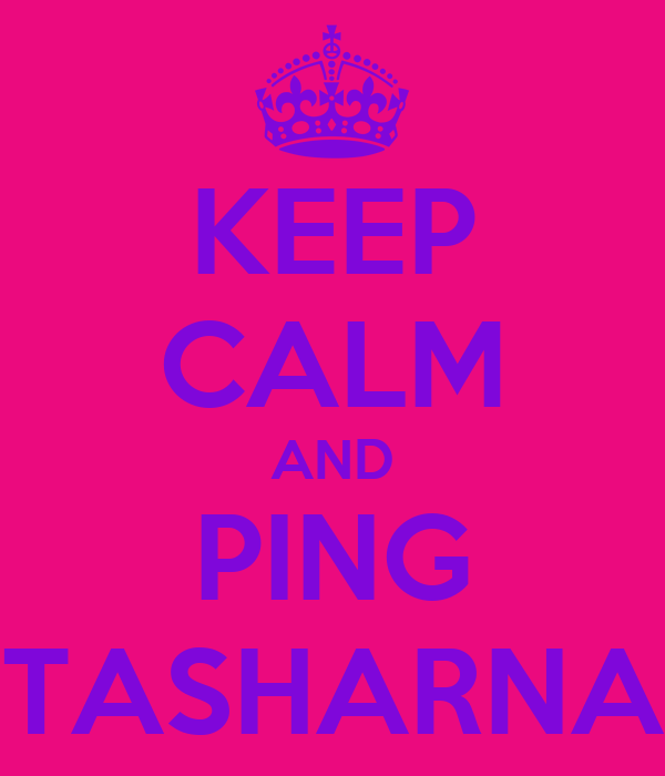 KEEP CALM AND PING TASHARNA