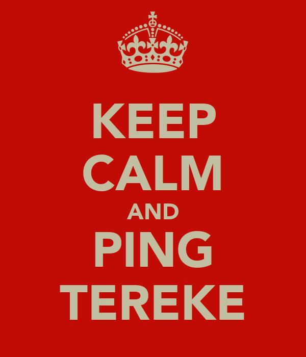 KEEP CALM AND PING TEREKE