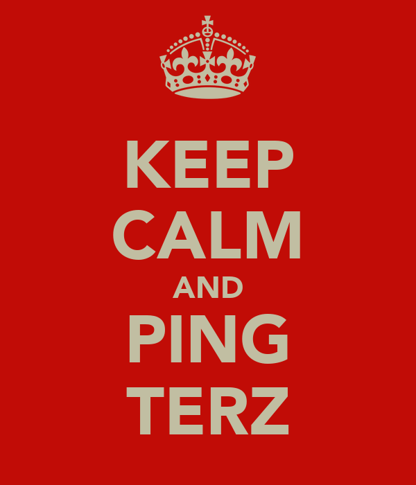 KEEP CALM AND PING TERZ