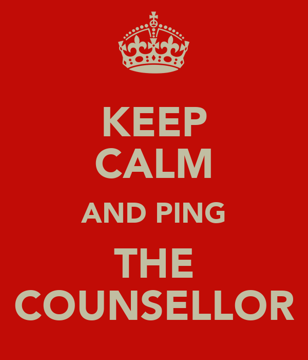KEEP CALM AND PING THE COUNSELLOR
