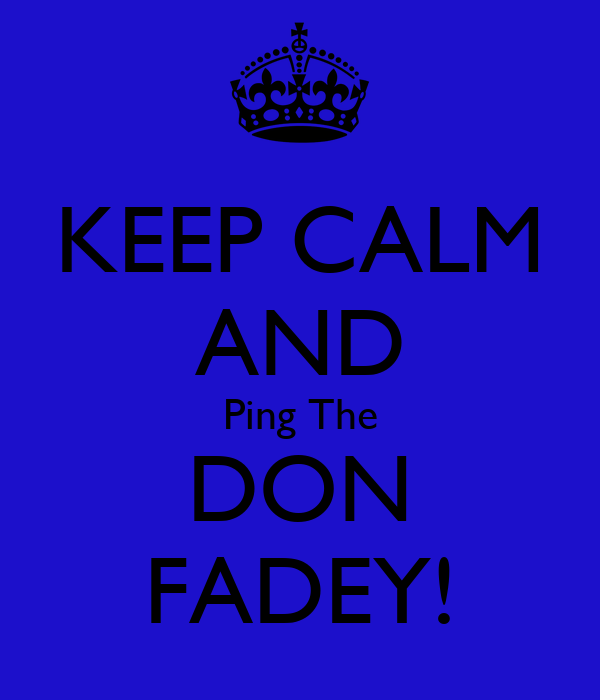 KEEP CALM AND Ping The DON FADEY!