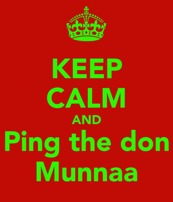 KEEP CALM AND Ping the don Munnaa