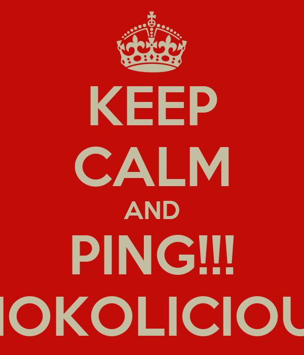 KEEP CALM AND PING!!! THOKOLICIOUS