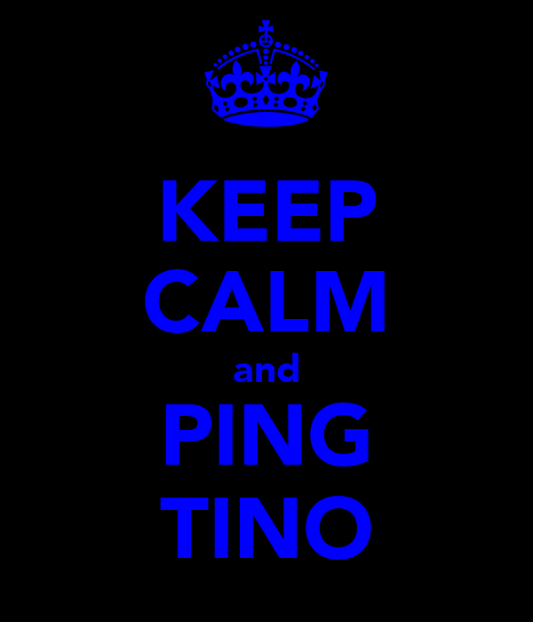 KEEP CALM and PING TINO