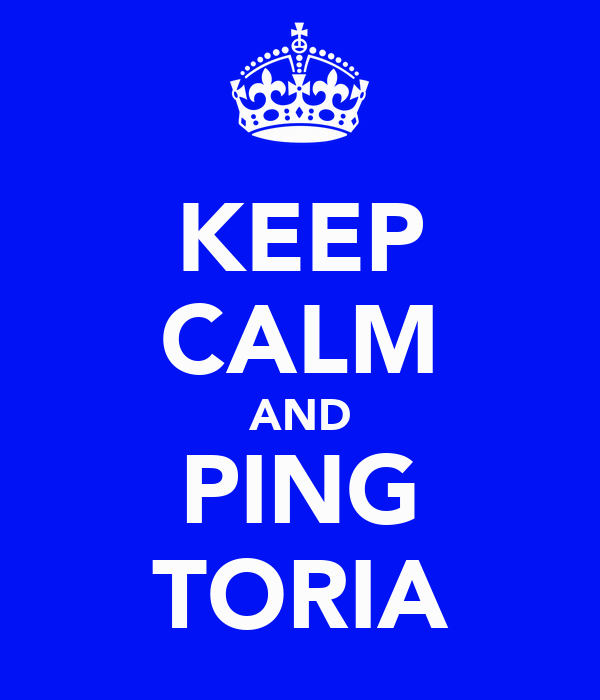 KEEP CALM AND PING TORIA