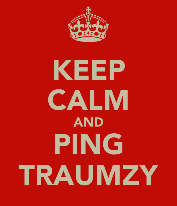 KEEP CALM AND PING TRAUMZY