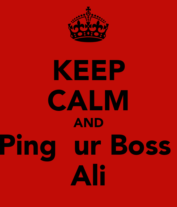 KEEP CALM AND Ping  ur Boss  Ali