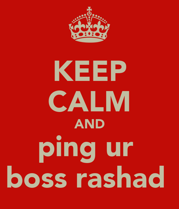 KEEP CALM AND ping ur  boss rashad