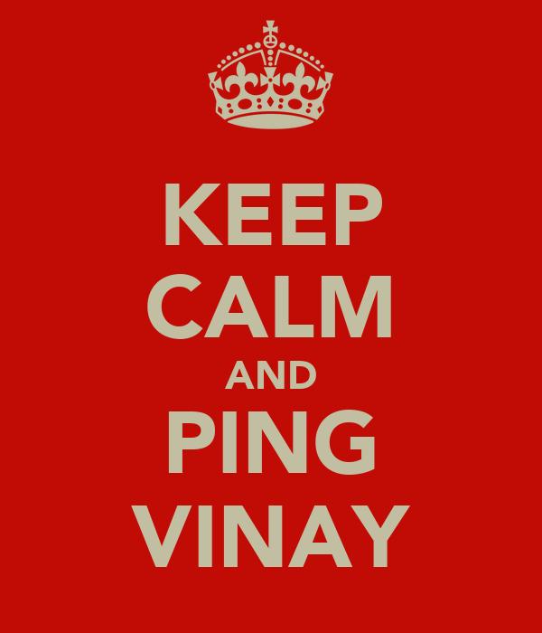 KEEP CALM AND PING VINAY