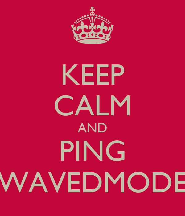 KEEP CALM AND PING WAVEDMODE
