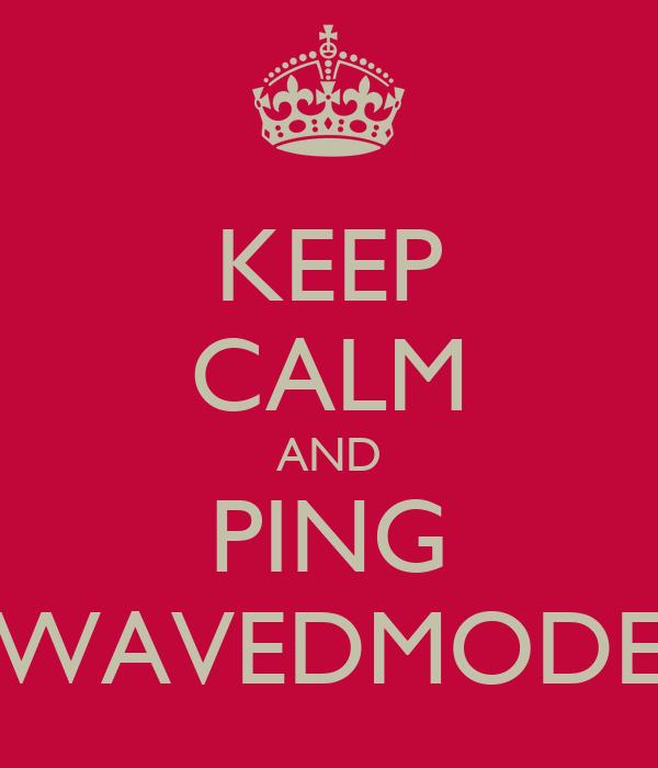 KEEP CALM AND PING WAVEDMODE