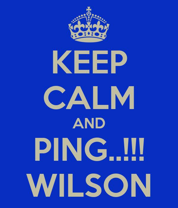 KEEP CALM AND PING..!!! WILSON
