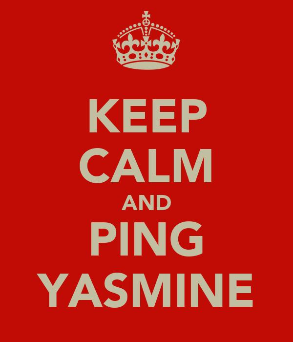 KEEP CALM AND PING YASMINE