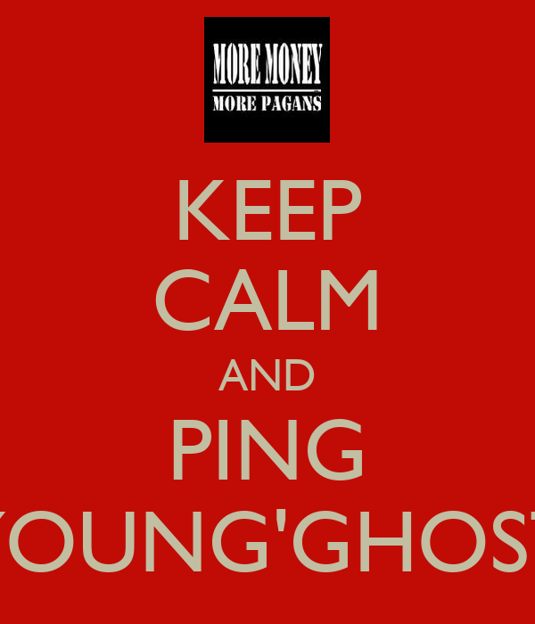 KEEP CALM AND PING YOUNG'GHOST