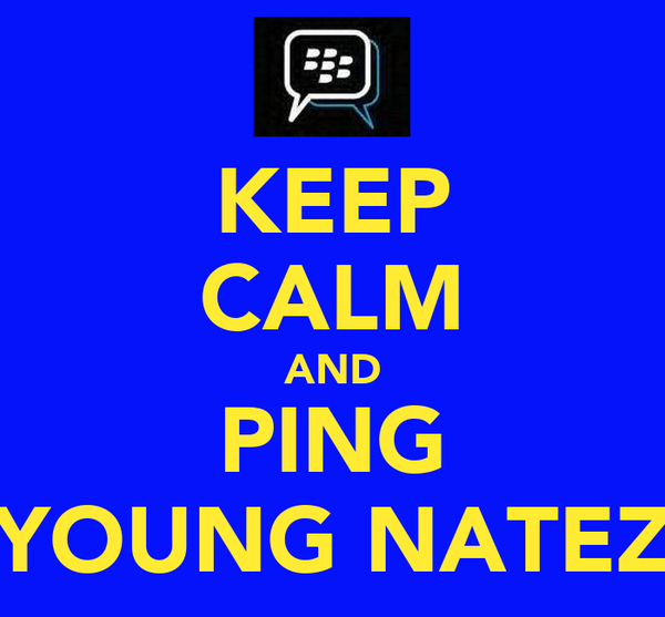 KEEP CALM AND PING YOUNG NATEZ