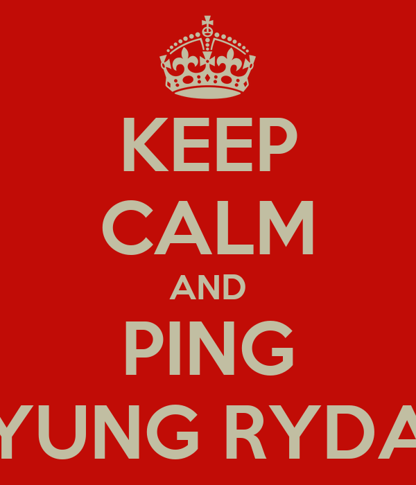 KEEP CALM AND PING YUNG RYDA
