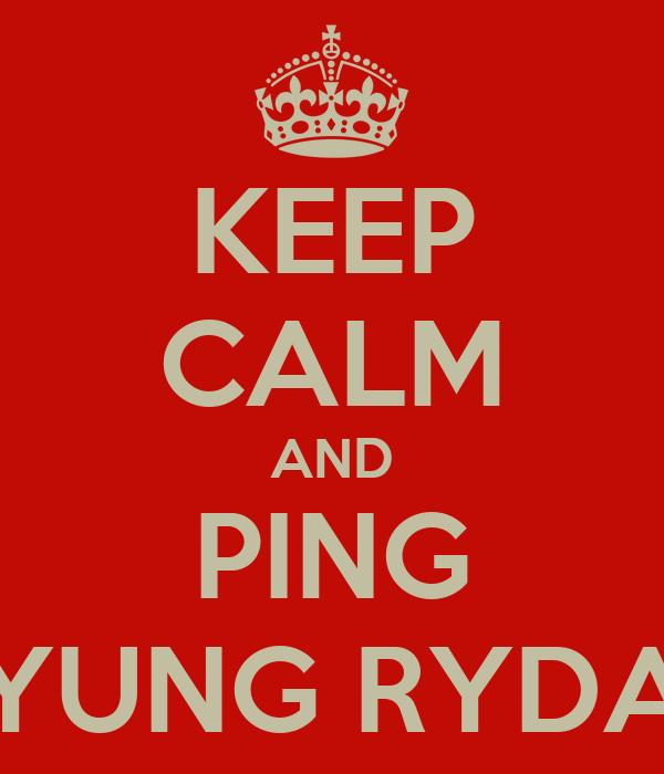 KEEP CALM AND PING YUNG RYDA