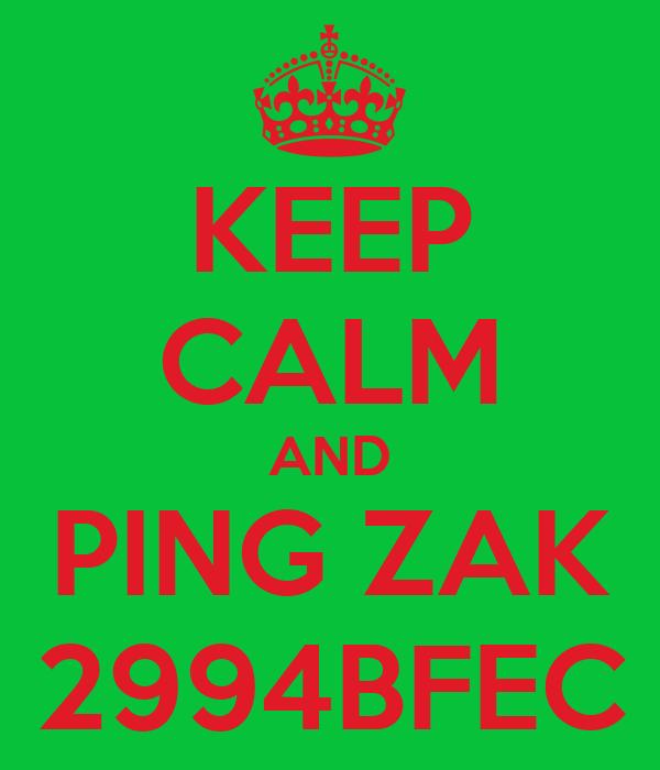 KEEP CALM AND PING ZAK 2994BFEC